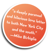 """a deeply personal and hilarious love letter to both New York City and the south."" Mike Birbiglia"