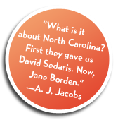 """What is it about North Carolina? First they gave us David Sedaris. Now, Jane Borden.""  A. J. Jacobs"